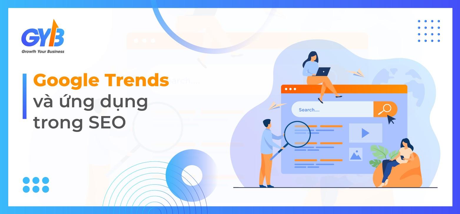 Google Trends là gì? 7 cách ứng dụng Google Trends vào SEO
